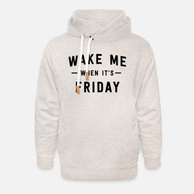 Wake me when it's Friday - Unisex Shawl Collar Hoodie