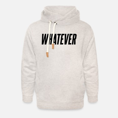 Whatever Whatever - Unisex Shawl Collar Hoodie