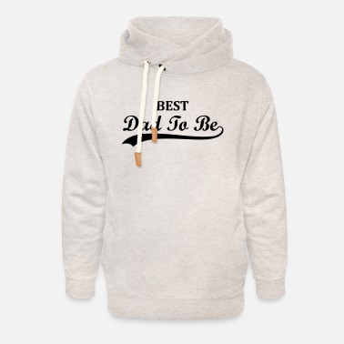 Dad To Be Best Dad To Be - Unisex Shawl Collar Hoodie