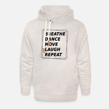 Breathe Dance Move Laught Repeat - Unisex Shawl Collar Hoodie
