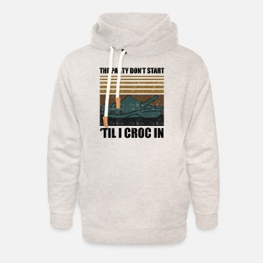 Start The party don't start til I croc in - Unisex Shawl Collar Hoodie