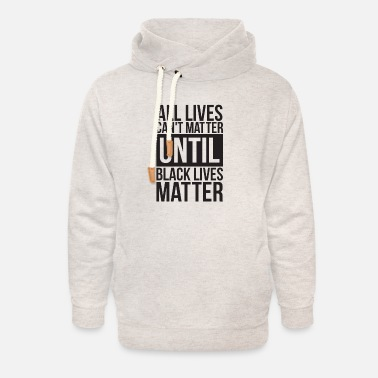 Nyc All Lives Can't Matter Until Black Lives Matter - Unisex Shawl Collar Hoodie