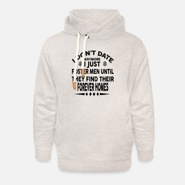 Date I Dont Date Anymore I Just - Unisex Shawl Collar Hoodie