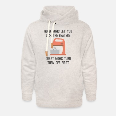 Food Good Moms Let You Lick The Beaters - Unisex Shawl Collar Hoodie