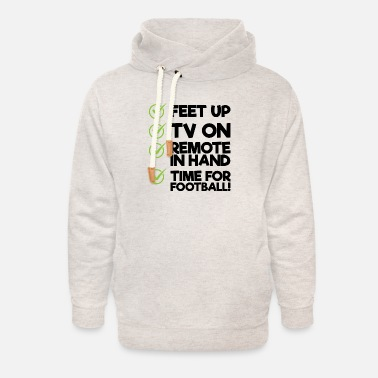Feet Up FEET UP TV ON REMOTE IN HAND TIME FOR FOOTBALL - Unisex Shawl Collar Hoodie