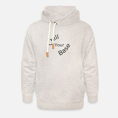 Chill your Base - Unisex Shawl Collar Hoodie
