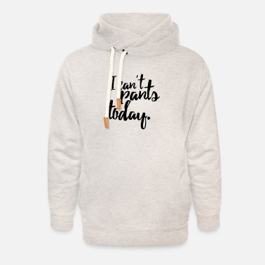 I can't pants today - Unisex Shawl Collar Hoodie