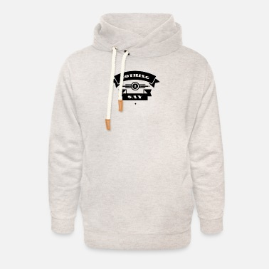Nothing to Say - Unisex Shawl Collar Hoodie