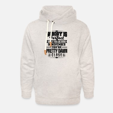 PERFECT IF BORN IN NOVEMBER NOVEMBER BDAY QUOTE - Unisex Shawl Collar Hoodie