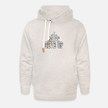 I WILL NOT GIVE UP 2 - Unisex Shawl Collar Hoodie