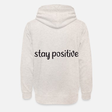 Hungry Saying - Stay positive - Unisex Shawl Collar Hoodie