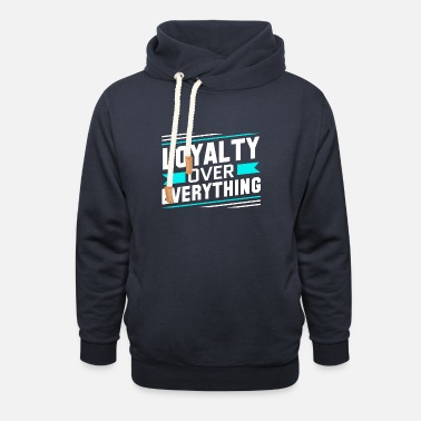 Loyalty Loyalty Over Everything - Unisex Shawl Collar Hoodie