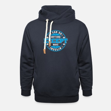 Anything Can Do Anything Except Make Insulin Diabetes Awar - Unisex Shawl Collar Hoodie