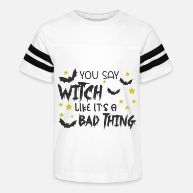 Decoration You Say Witch Like It's A Bad Thing - Kids' Vintage Sport T-Shirt
