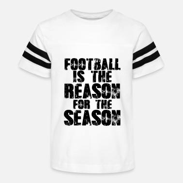 Football is The Reason for The Season Kids T-Shirt
