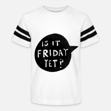Is It Friday Yet IS IT FRIDAY YET? - Kids' Vintage Sport T-Shirt
