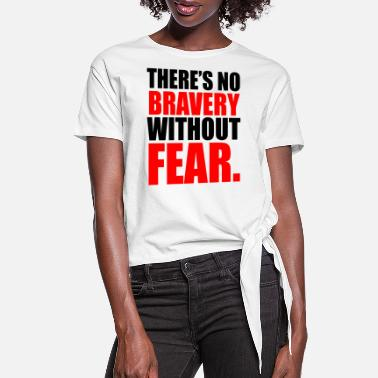 Bravery NO BRAVERY WITHOUT FEAR - Women's Knotted T-Shirt