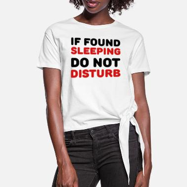 If found sleeping, do not disturb - Women's Knotted T-Shirt