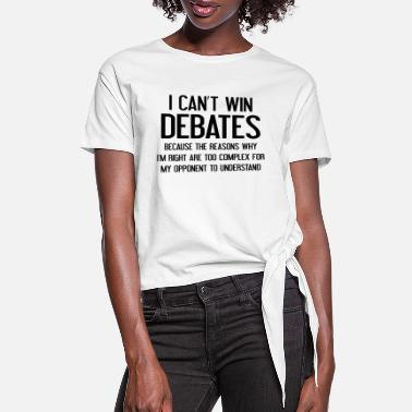 Debate I Can't Win Debates - Women's Knotted T-Shirt