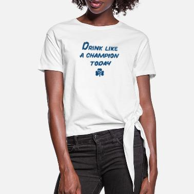 Drink Like a Champion - Women's Knotted T-Shirt