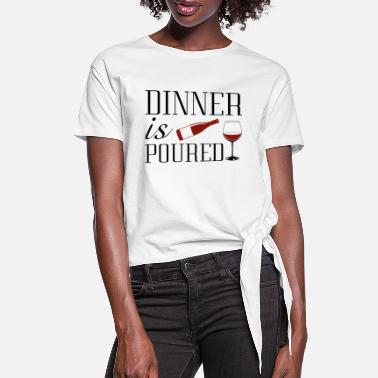 Pour Dinner Is Poured - Women's Knotted T-Shirt