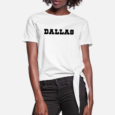 Dallas Dallas - Women's Knotted T-Shirt