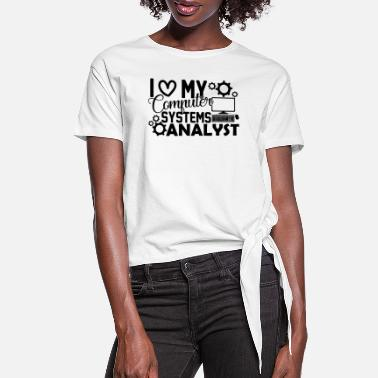 Computer Science I Love My Computer Systems Analyst Shirt - Women's Knotted T-Shirt