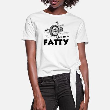 Fat Fat Bike Get On A Fatty Shirt - Women's Knotted T-Shirt