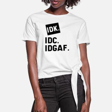 Guys DK IDC IDGAF - Gift Funny I Don't Care - Women's Knotted T-Shirt