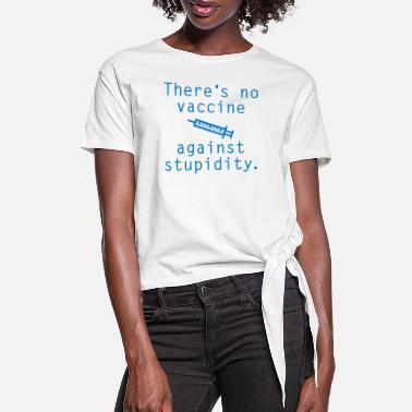 Shot Vaccine Against Stupidity - Women's Knotted T-Shirt