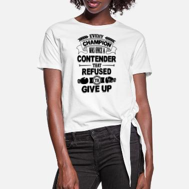 6_Every champion refused to give up_1c - Women's Knotted T-Shirt