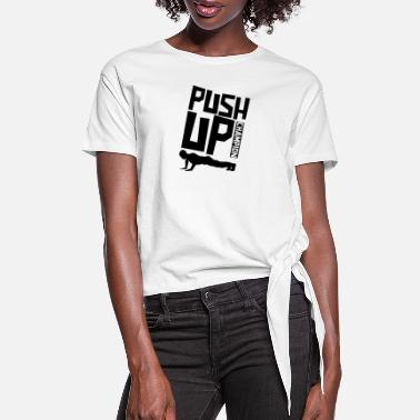Push Up Push Up Push Up Push Up Push Up - Women's Knotted T-Shirt
