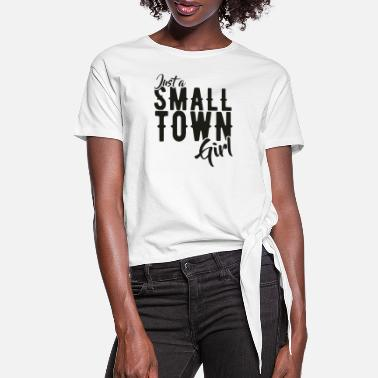 Town Just A Small Town Girl - Women's Knotted T-Shirt