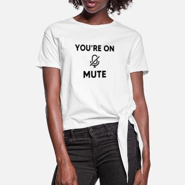 You YOU ARE ON MUTE - Women's Knotted T-Shirt