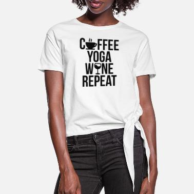 Wine Coffee Yoga Wine Repeat - Women's Knotted T-Shirt