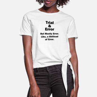 Self-deprecating Humor Trial and Error - Women's Knotted T-Shirt