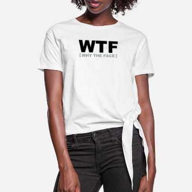 Irony WTF - why the face - Women's Knotted T-Shirt
