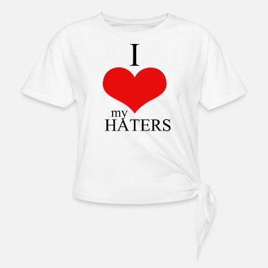 I Love Haters Hater - i love my haters - Women's Knotted T-Shirt