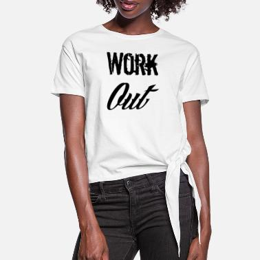 Work Out work out - Women's Knotted T-Shirt