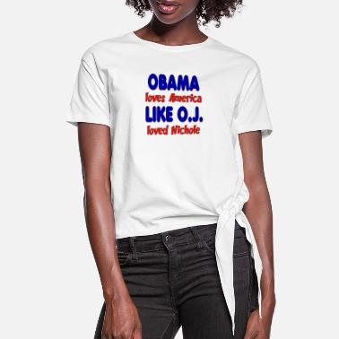 Obama Obama Loves America Like O.J. Loved Nichole - Women's Knotted T-Shirt