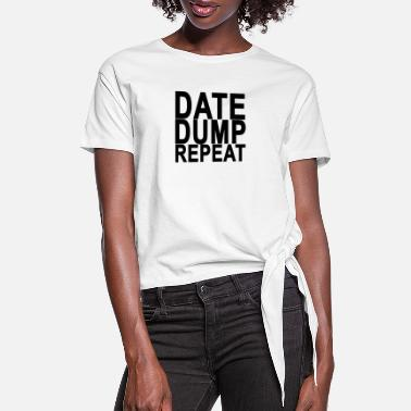 Date date_dump_repeat - Women's Knotted T-Shirt