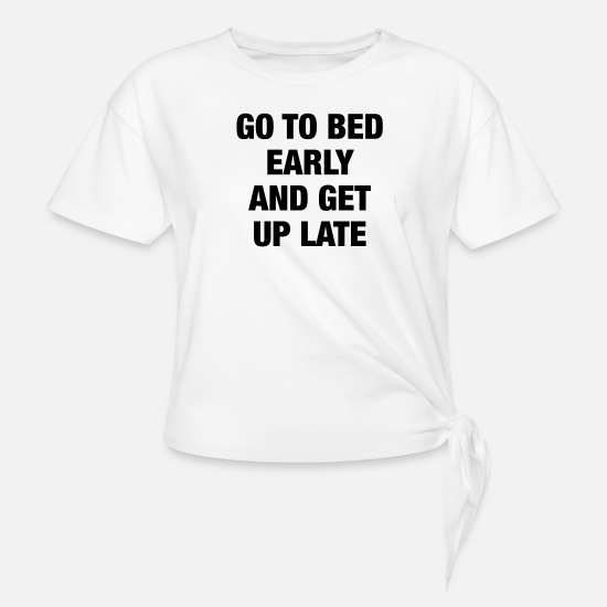 Bed T-Shirts - Go To Bed Early - Women's Knotted T-Shirt white