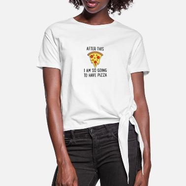 After this I'll have pizza - Women's Knotted T-Shirt