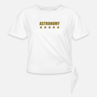 Universe Astronomy Astronomer Astronomie Astronome - Women's Knotted T-Shirt