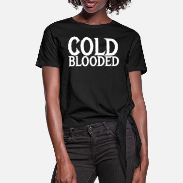 Cold Blood cold blooded - Women's Knotted T-Shirt
