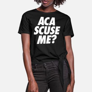 Pitch Aca Scuse Me? - Women's Knotted T-Shirt