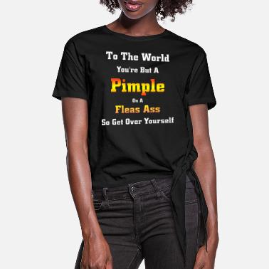 Pimples Pimple On A Fleas Ass - Women's Knotted T-Shirt