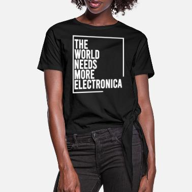 Electronica The World Needs More Electronica - Women's Knotted T-Shirt
