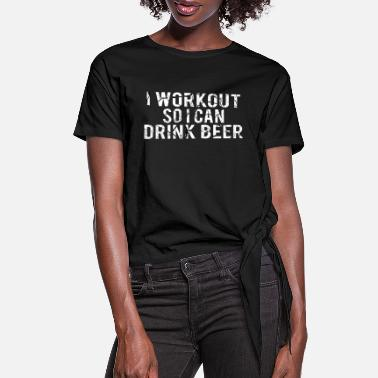 Funny Gym POWERLIFTING : I workout so i can drink beer - Women's Knotted T-Shirt