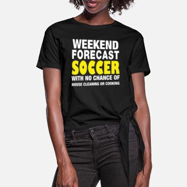 Weekend Weekend forecast soccer with no chance of house cl - Women's Knotted T-Shirt